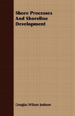 Shore Processes And Shoreline Development, Joshson, Douglas Wilson