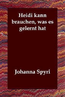 Heidi kann brauchen, was es gelernt hat (German Edition), Spyri, Johanna