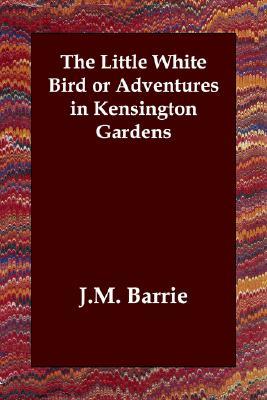 The Little White Bird or Adventures in Kensington Gardens, Barrie, J.M.