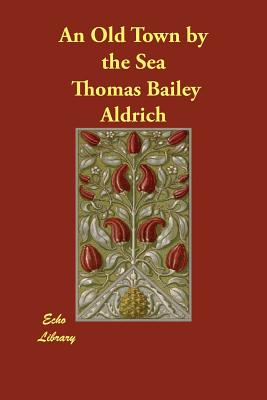 An Old Town by the Sea, Aldrich, Thomas Bailey