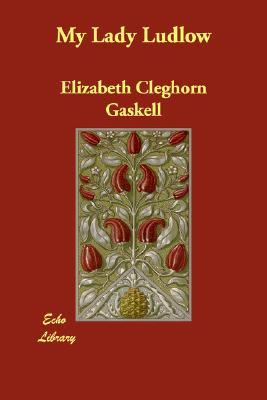 My Lady Ludlow, Gaskell, Elizabeth Cleghorn