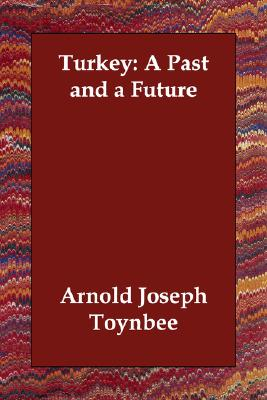 Turkey: A Past and a Future, Toynbee, Arnold Joseph