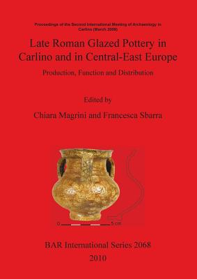 Image for Late Roman Glazed Pottery in Carlino and in Central-East Europe (BAR International Series)