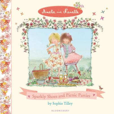 Amelie and Nanette: Sparkly Shoes and Picnic Parties, Tilley, Sophie