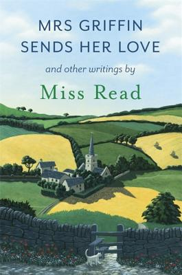 Image for MRS GRIFFIN SENDS HER LOVE AND OTHER WRITINGS BY MISS READ
