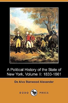 A Political History of the State of New York, Volume II: 1833-1861 (Dodo Press), Alexander, De Alva Stanwood