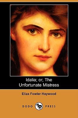 Idalia; Or, the Unfortunate Mistress (Dodo Press), Haywood, Eliza Fowler