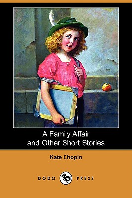A Family Affair and Other Short Stories (Dodo Press), Chopin, Kate