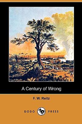 A Century of Wrong (Dodo Press), Reitz, F. W.