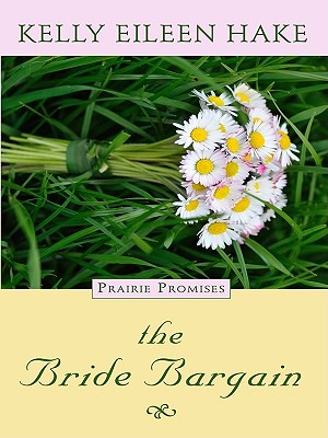 The Bride Bargain (Thorndike Christian Historical Fiction) [Large Print], Kelly Eileen Hake (Author)