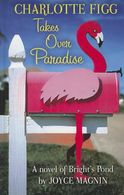 Image for Charlotte Figg Takes Over Paradise: A Novel of Bright's Pond (Thorndike Press Large Print Christian Fiction)
