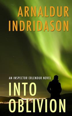 Image for Into Oblivion: An Icelandic Thriller (An Inspector Erlendur Novel)