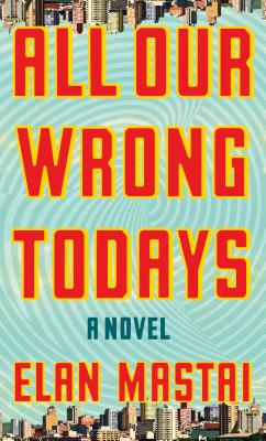 Image for All Our Wrong Todays (Thorndike Press large print basic)