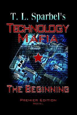 Technology Mafia the Beginning, Sparbel, T. L.