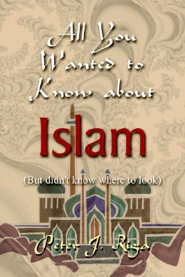 Image for All You Wanted to Know About Islam (But Didn't Know Where to Look)