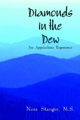 Diamonds in the Dew: An Appalachian Experience, Stanger M. S., Nora