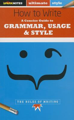 How to Write: Grammar, Usage & Style (SparkNotes Ultimate Style), SparkNotes