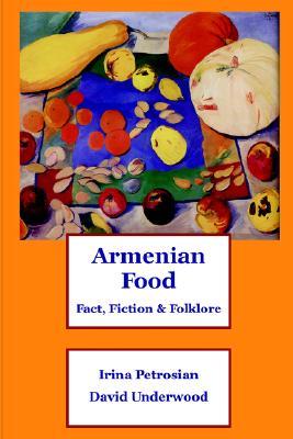 Armenian Food: Fact, Fiction & Folklore, Petrosian, Irina; Underwood, David