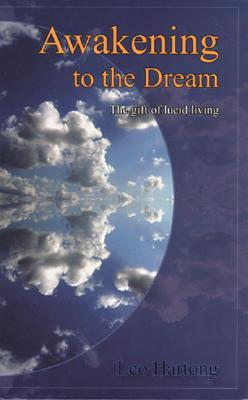 Image for Awakening to the Dream: The gift of lucid living