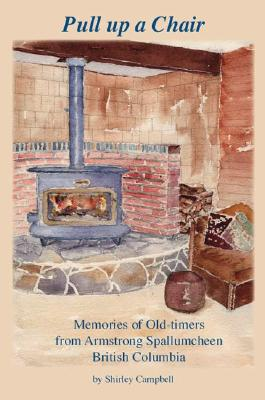 Image for Pull up a Chair: Memories of Old-timers from Armstrong Spallumcheen, British Columbia