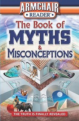 Armchair Reader: The Book of Myths & Misconceptions, Jeff Bahr; Tom DeMichael; Katherine Don; James Duplacey; Emily Dwass; J. K. Kelley; Bill Martin; Susan McGowan; Ken Sheldon; Lawrence Robinson