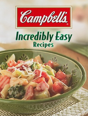 Campbell's Incredibly Easy Recipes (Incredibly Easy Cookbooks), Ltd. Editors of Publications International