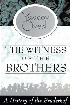 Witness of the Brothers: A History of the Bruderhof, Oved, Yaacov