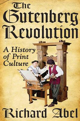The Gutenberg Revolution: A History of Print Culture, Richard Abel