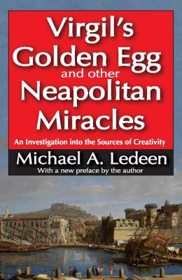 Virgil's Golden Egg and Other Neapolitan Miracles: An Investigation into the Sources of Creativity, Ledeen, Michael A.