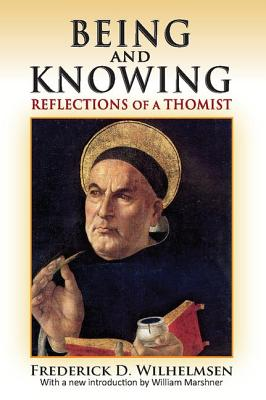 Being and Knowing: Reflections of a Thomist, Frederick D. Wilhelmsen