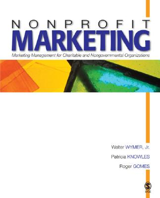 Nonprofit Marketing: Marketing Management for Charitable and Nongovernmental Organizations, Wymer, Walter; Knowles, Patricia A.; Gomes, Roger