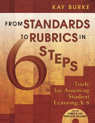 Image for From Standards to Rubrics in Six Steps: Tools for Assessing Student Learning, K-8 Burke, Kathleen B.