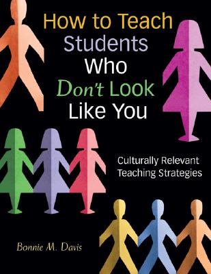 How to Teach Students Who Don't Look Like You: Culturally Relevant Teaching Strategies, Davis, Bonnie M.