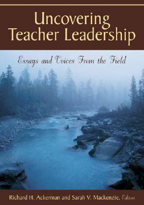 Uncovering Teacher Leadership: Essays and Voices From the Field