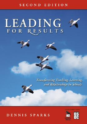 Leading for Results: Transforming Teaching, Learning, and Relationships in Schools (Volume 2)
