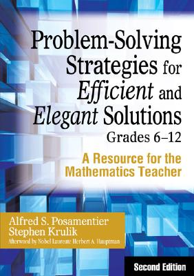 Problem-Solving Strategies for Efficient and Elegant Solutions, Grades 6-12: A Resource for the Mathematics Teacher 2nd Edition, Alfred S. (Steven) Posamentier (Author), Stephen Krulik (Author)
