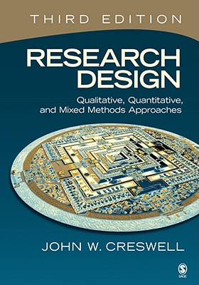 Research Design: Qualitative, Quantitative, and Mixed Methods Approaches, 3rd Edition, John W. Creswell