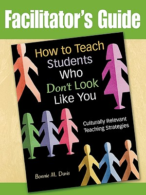 Image for Facilitator's Guide to How to Teach Students Who Don't Look Like You: Culturally Relevant Teaching Strategies