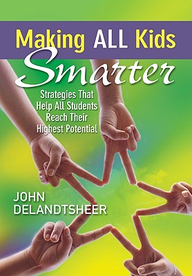 Making ALL Kids Smarter: Strategies That Help All Students Reach Their Highest Potential, John P. DeLandtsheer (Author)