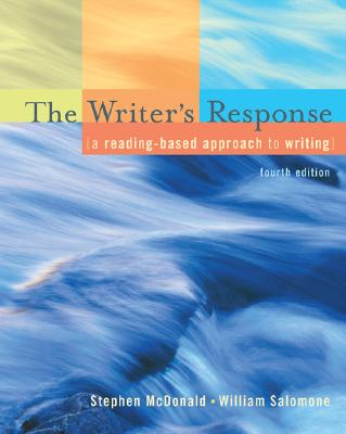 The Writer's Response: A Reading-Based Approach To Writing, McDonald, Stephen; Salomone, William