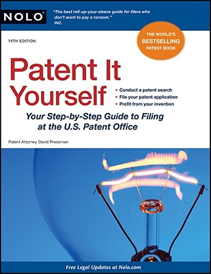 Image for Patent It Yourself: Your Step-by-Step Guide to Filing at the U.S. Patent Office