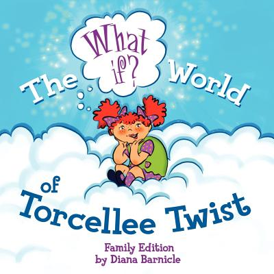 The What If World of Torcellee Twist, Diana Barnicle (Author)