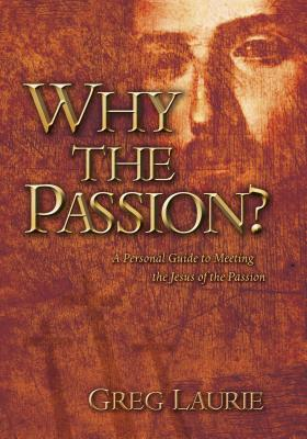 Image for Why The Passion?: A Personal Guide To Meeting The Jesus Of The Passion