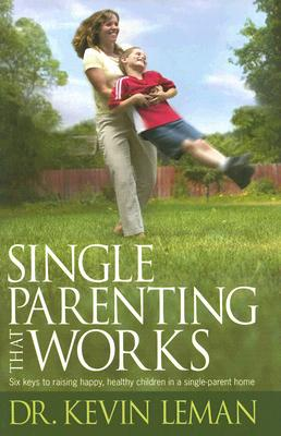 Image for Single Parenting That Works: Six Keys to Raising Happy, Healthy Children in a Single-Parent Home