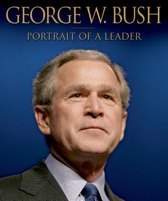 Image for George W. Bush: Portrait of a Leader