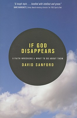 Image for If God Disappears: 9 Faith Wreckers and What to Do about Them
