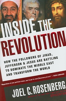 Inside the Revolution: How the Followers of Jihad, Jefferson & Jesus Are Battling to Dominate the Middle East and Transform