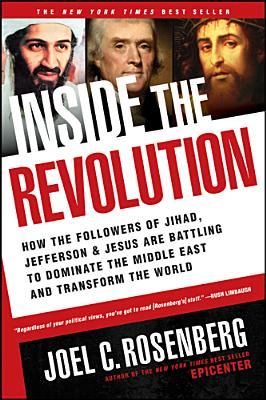 Inside the Revolution: How the Followers of Jihad, Jefferson, and Jesus Are Battling to Dominate the Middle East and Transform the World, Rosenberg, Joel C.