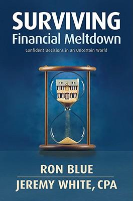 Surviving Financial Meltdown: Confident Decisions in an Uncertain World, Ron Blue, Jeremy L. White