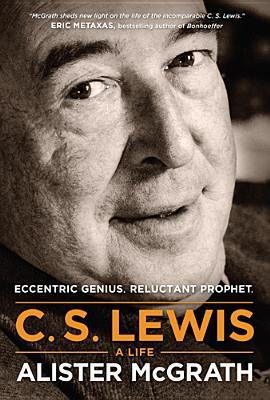 C. S. Lewis - A Life: Eccentric Genius, Reluctant Prophet, McGrath, Alister